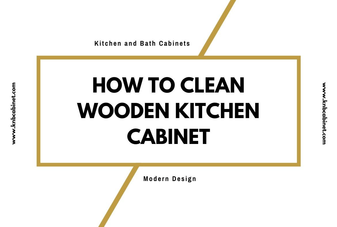 How To Clean Wooden Kitchen Cabinet