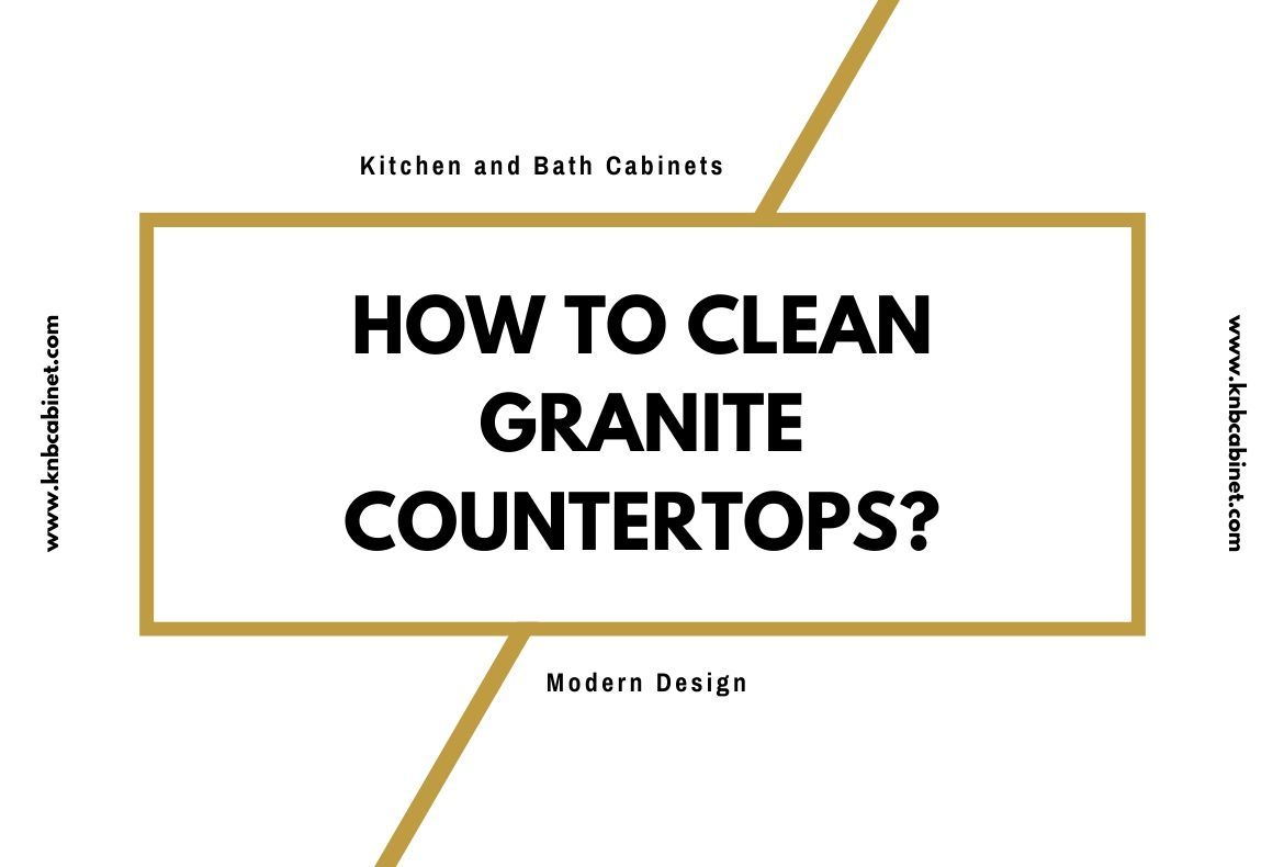 How To Clean Granite Countertops Detailed Guide 2020